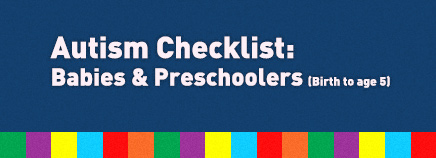 Autism Checklist: Babies & Preschoolers (Birth to age 5)