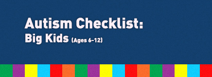 Autism Special Needs Checklist: Big Kids (ages 6-12)