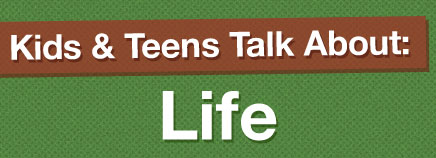 Kids & Teens Talk About Life (Video)