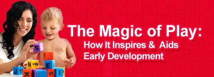 The Magic of Play: How It Inspires & Aids Early Development