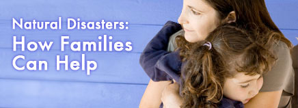 Natural Disasters: How Families Can Help