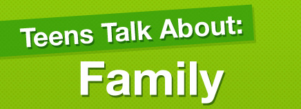 Teens Talk About Family (Video)