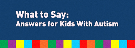 What to Say: Answers for Kids With Autism