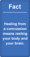 Fact: healing from a concussion means resting your body and your brain