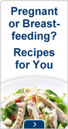 Pregnant or breastfeeding? Recipes for you.