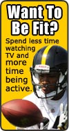 Want To Be Fit? Spend less time watching TV and more time being active.