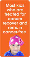 Most kids who are treated for cancer recover and remain cancer-free.