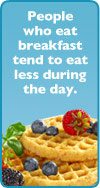 People who eat breakfast tend to eat less during the day.