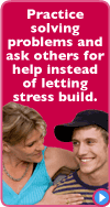 Practice solving problems and ask others for help instead of letting stress build.