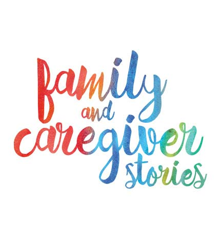 Family and caregiver stories